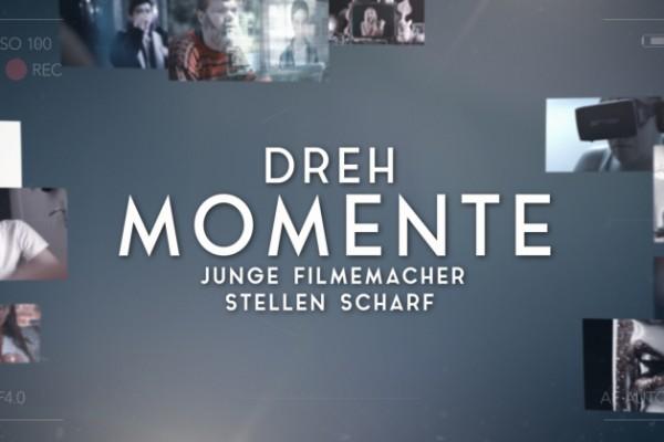 DREH MOMENTE – Junge Filmemacher stellen scharf